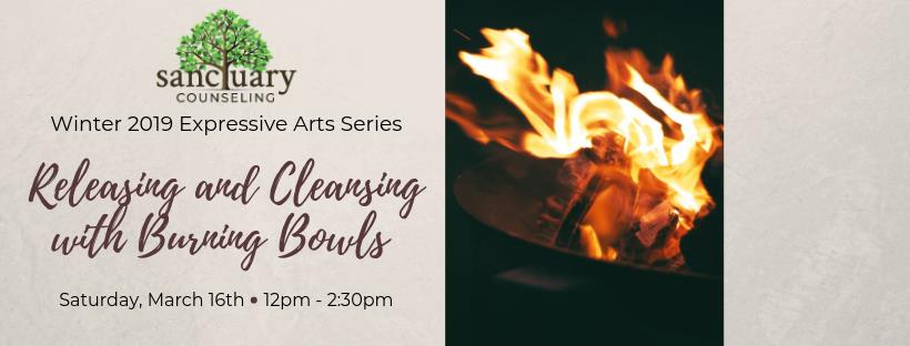 Winter 2019 Expressive Arts Series: Releasing and Cleansing with Burning Bowls. Saturday, March 16th at 2:30pm.