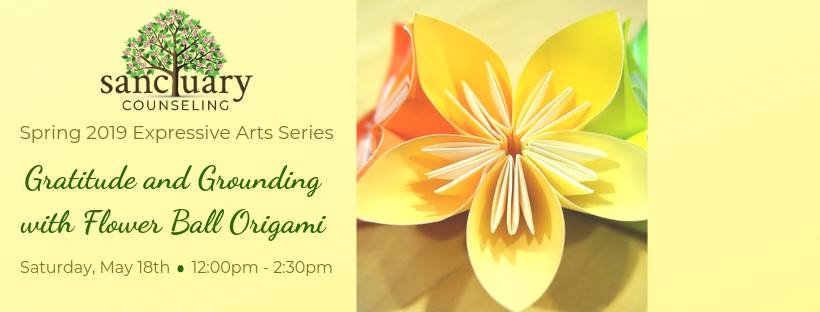Spring 2019 Expressive Arts Series, Gratitude and Grounding with Flower Ball Origami