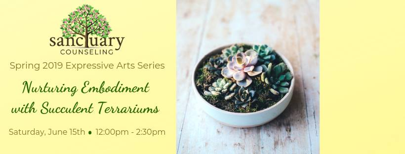 Spring 2019 Expressive Arts Series, Nurturing Embodiment with Succulent Terrariums